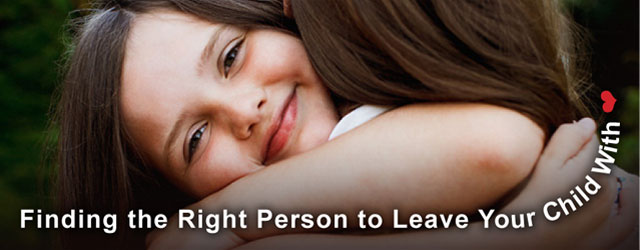 Finding the Right Person to Leave Your Child With