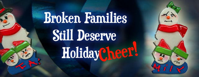 Broken Families Still Deserve Holiday Cheer! -Image